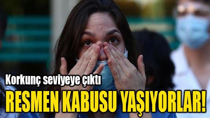 RESMEN KABUSU YAŞIYORLAR!