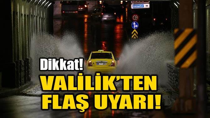 VALİLİK'TEN FLAŞ UYARI!