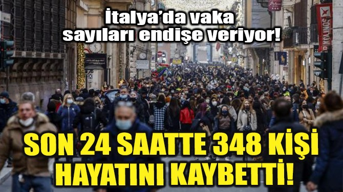 SON 24 SAATTE 348 KİŞİ HAYATINI KAYBETTİ!