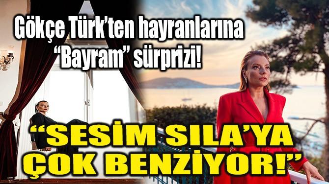 """GÖKÇE TÜRK: """"SESİM SILA'YA ÇOK BENZİYOR!"""""""