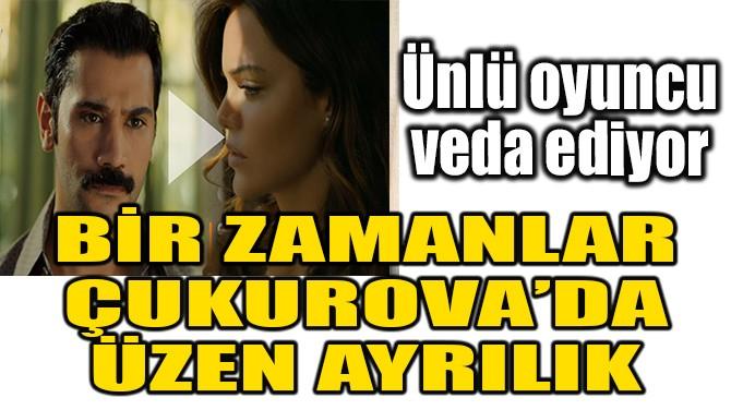 BİR ZAMANLAR ÇUKUROVA'DA ÜZEN AYRILIK!