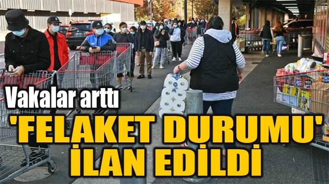 'FELAKET DURUMU'  İLAN EDİLDİ