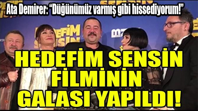HEDEFİM SENSİN FİLMİNİN GALASI YAPILDI!