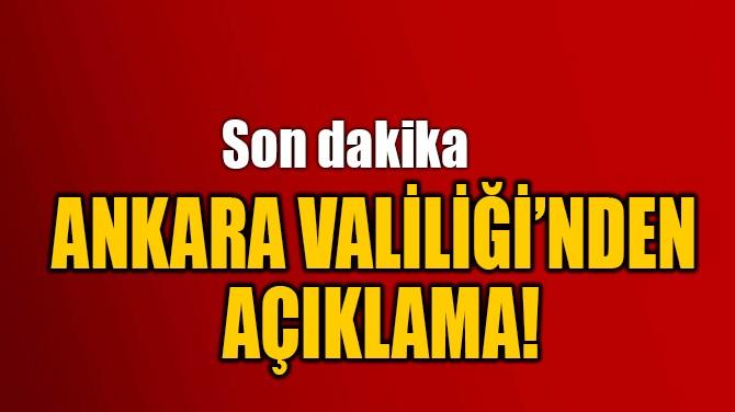 ANKARA VALİLİĞİ'NDEN  AÇIKLAMA!
