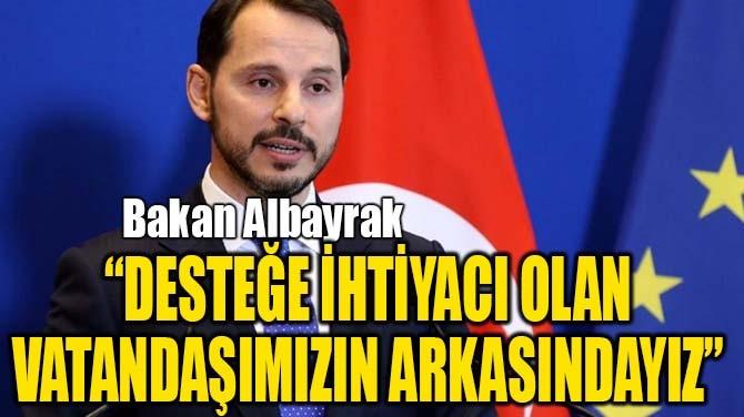 """""""DESTEK İHTİYACI HİSSEDEN  VATANDAŞIMIZIN ARKASINDAYIZ"""""""