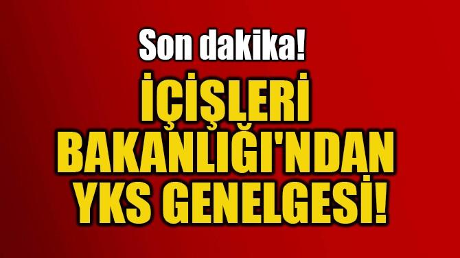 İÇİŞLERİ BAKANLIĞI'NDAN YKS GENELGESİ!