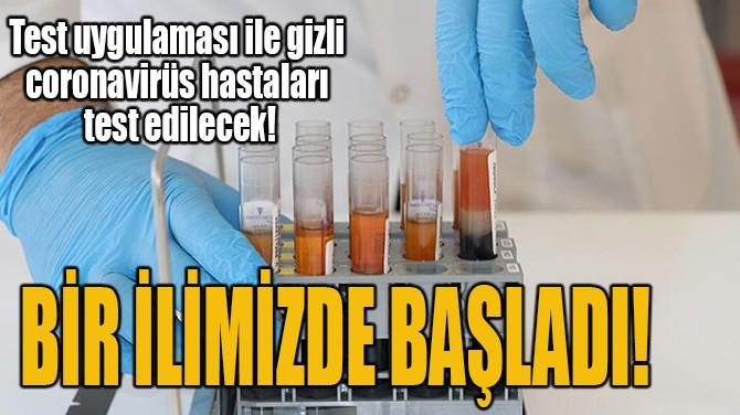 BİR İLİMİZDE BAŞLADI!