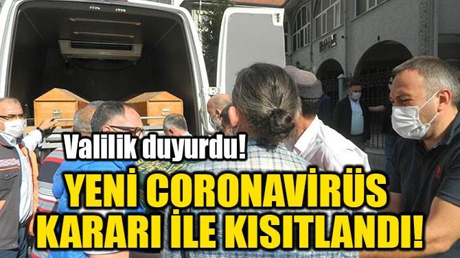 YENİ CORONAVİRÜS  KARARI İLE KISITLANDI!