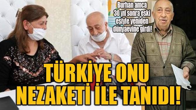 TÜRKİYE ONU  NEZAKETİ İLE TANIDI!