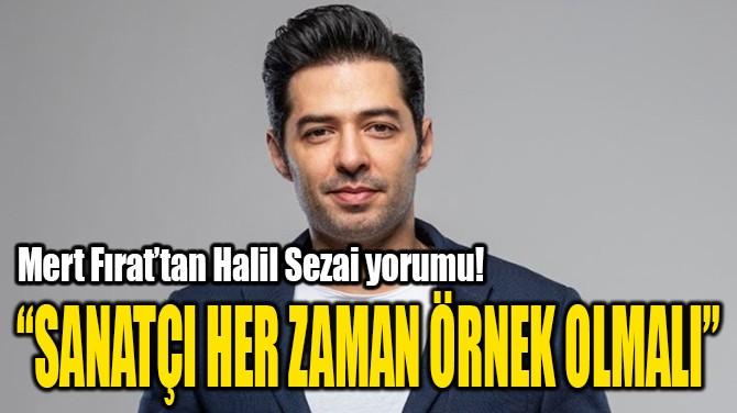 MERT FIRAT'TAN HALİL SEZAİ YORUMU!