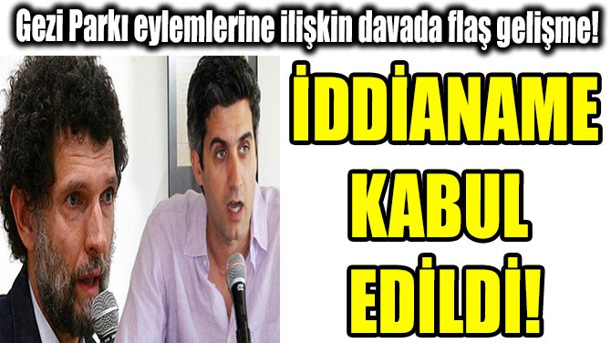 GEZİ PARKI  EYLEMLERİNE  İLİŞKİN DAVADA  FLAŞ GELİŞME!