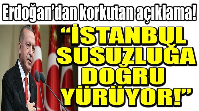 """""""İSTANBUL  SUSUZLUĞA DOĞRU YÜRÜYOR!"""""""