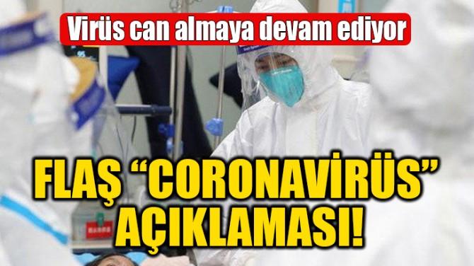 """FLAŞ  """"CORONAVİRÜS"""" AÇIKLAMASI!"""