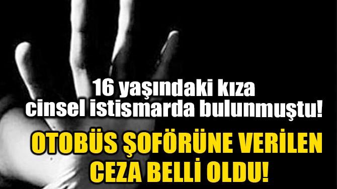 OTOBÜS ŞOFÖRÜNE VERİLEN CEZA BELLİ OLDU!