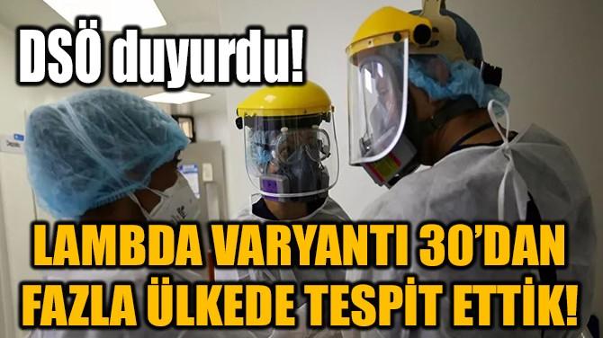 DSÖ DUYURDU! LAMBDA VARYANTI 30'DAN FAZLA ÜLKEDE TESPİT ETTİK!