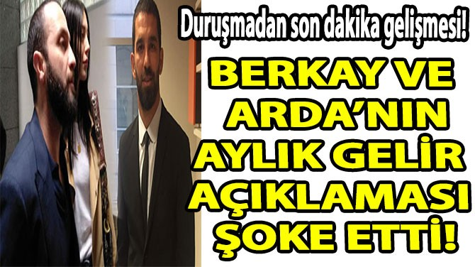 ARDA VE BERKAY'IN AYLIK GELİR  AÇIKLAMASI  ŞOKE ETTİ!