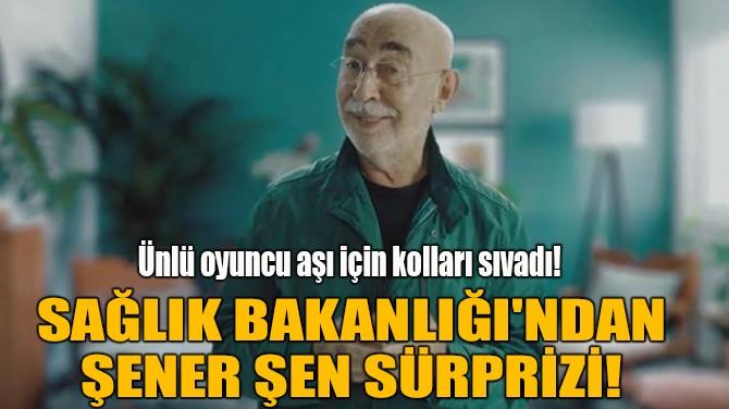 SAĞLIK BAKANLIĞI'NDAN ŞENER ŞEN SÜRPRİZİ!
