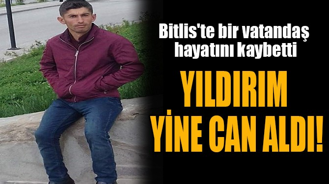 YILDIRIM  YİNE CAN ALDI!