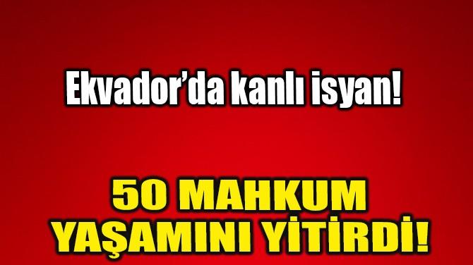 50 MAHKUM YAŞAMINI YİTİRDİ!