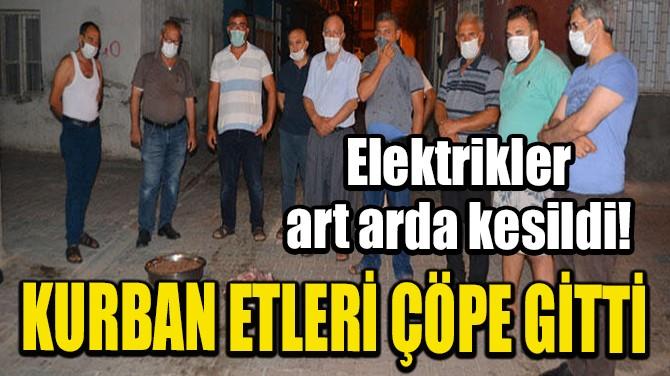 KURBAN ETLERİ ÇÖPE GİTTİ!