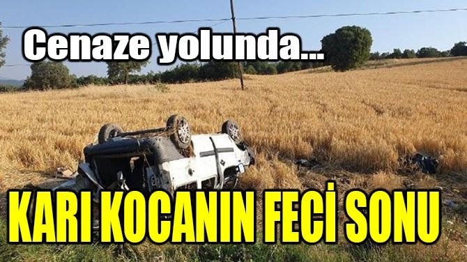 CENAZE YOLUNDA KARI KOCANIN FECİ SONU