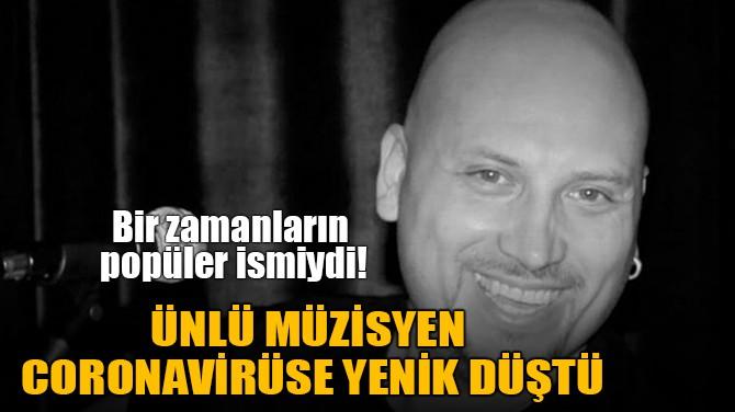 ALPER DEMİR CORONAVİRÜS'E YENİK DÜŞTÜ!