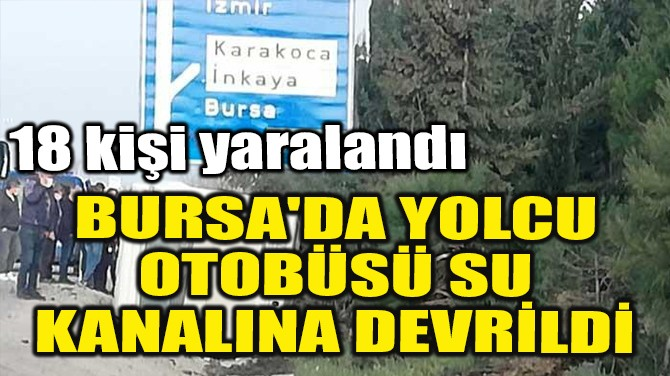 BURSA'DA YOLCU OTOBÜSÜ SU KANALINA DEVRİLDİ