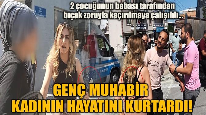 GENÇ MUHABİR  KADININ HAYATINI KURTARDI!
