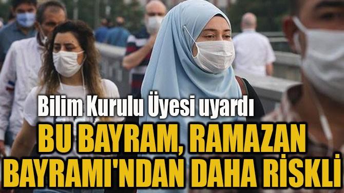 BU BAYRAM, RAMAZAN  BAYRAMI'NDAN DAHA RİSKLİ