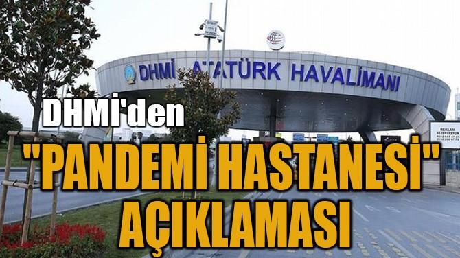 """DHMİ'DEN  """"PANDEMİ HASTANESİ"""" AÇIKLAMASI"""