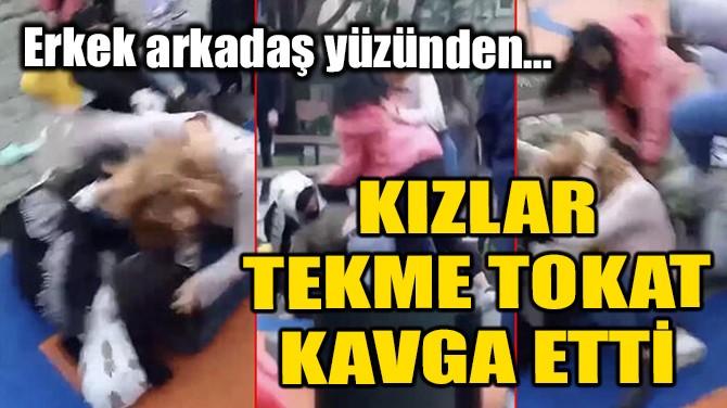 KIZLAR TEKME TOKAT KAVGA ETTİ!