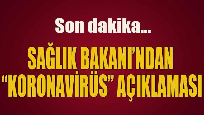 """SAĞLIK BAKANI'NDAN """"KORONAVİRÜS"""" AÇIKLAMASI"""