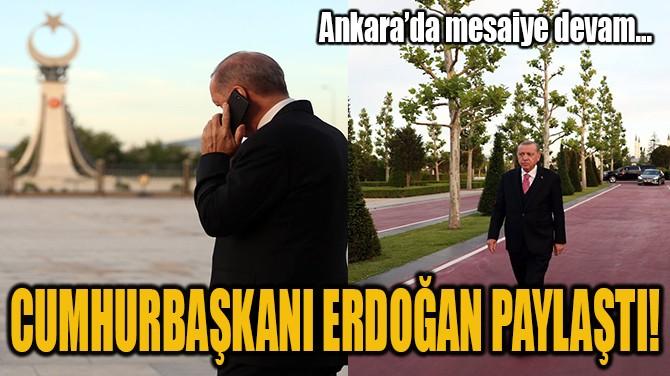 CUMHURBAŞKANI ERDOĞAN PAYLAŞTI!