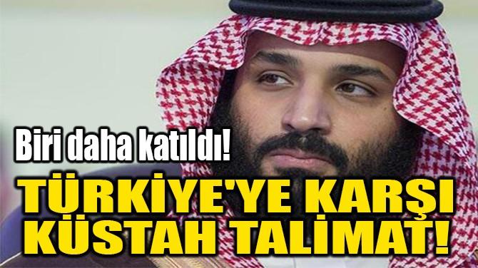 TÜRKİYE'YE KARŞI  KÜSTAH TALİMAT!