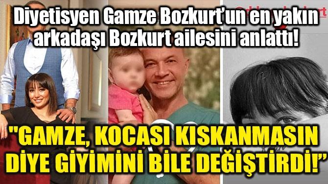 """""""GAMZE, KOCASI KISKANMASIN DİYE GİYİMİNİ BİLE DEĞİŞTİRDİ!"""""""