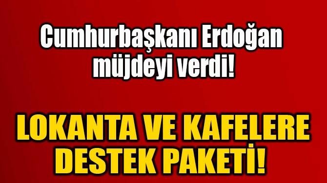 LOKANTA VE KAFELERE DESTEK PAKETİ!