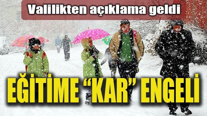 """EĞİTİME """"KAR"""" ENGELİ"""