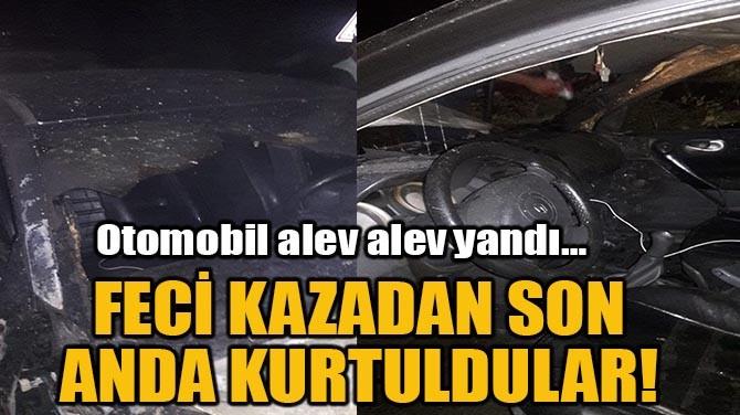 FECİ KAZADAN SON ANDA KURTULDULAR!