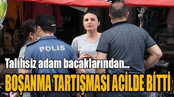 BOŞANMA TARTIŞMASI ACİLDE BİTTİ!