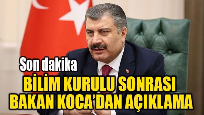 BİLİM KURULU TOPLANTISI SONRASI BAKAN KOCA'DAN AÇIKLAMA!