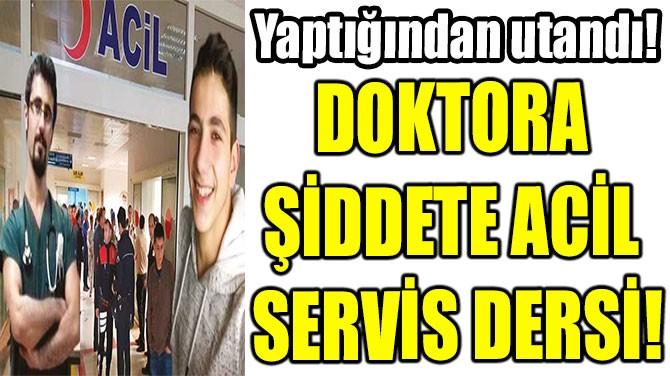 DOKTORA  ŞİDDETE ACİL  SERVİS DERSİ!