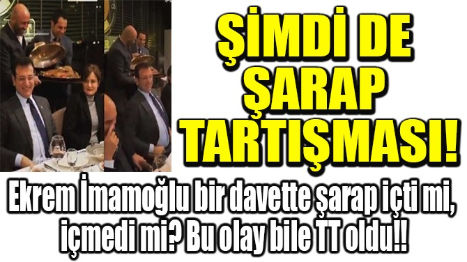 ŞİMDİ DE ŞARAP TARTIŞMASI!