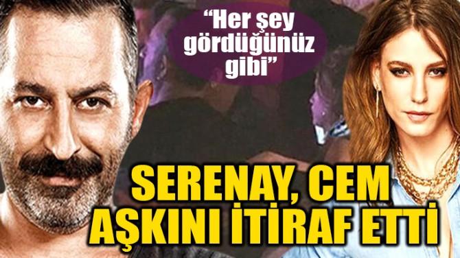 SERENAY, CEM AŞKINI İTİRAF ETTİ