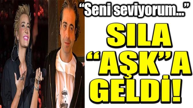 SILA AŞK'A GELDİ!