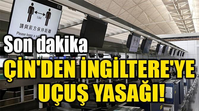 ÇİN'DEN İNGİLTERE'YE  UÇUŞ YASAĞI!