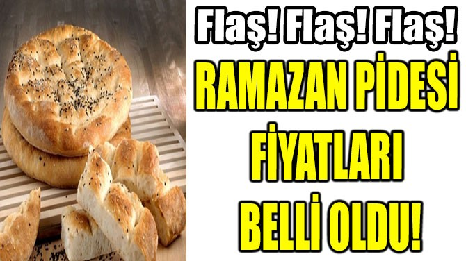 RAMAZAN PİDESİ  FİYATLARI  BELLİ OLDU!