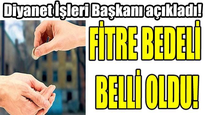 FİTRE BEDELİ  BELLİ OLDU!
