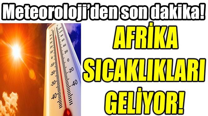 AFRİKA  SICAKLIKLARI  GELİYOR!