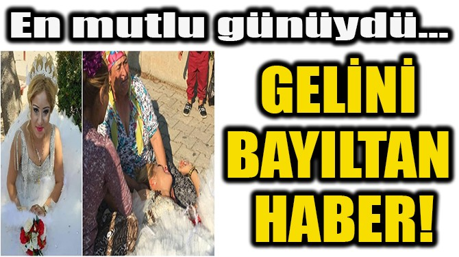 GELİNİ BAYILTAN  HABER!