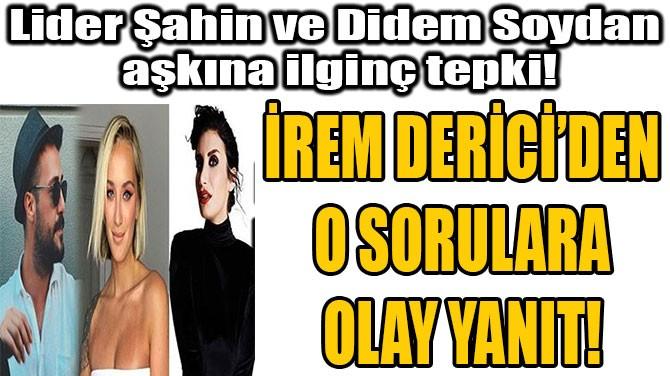 İREM DERİCİ'DEN O SORULARA OLAY YANIT!